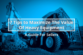 Looking to Sell Heavy Equipment Online? Here are 7 Tips to maximize your return.